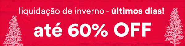 Liquidação de Inverno - Últimos dias até 60% OFF